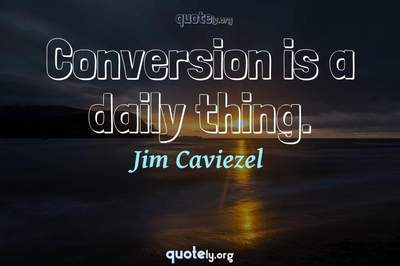 Photo Quote of Conversion is a daily thing.