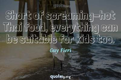 Photo Quote of Short of screaming-hot Thai food, everything can be suitable for kids too.