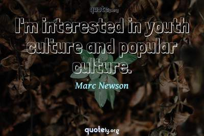 Photo Quote of I'm interested in youth culture and popular culture.