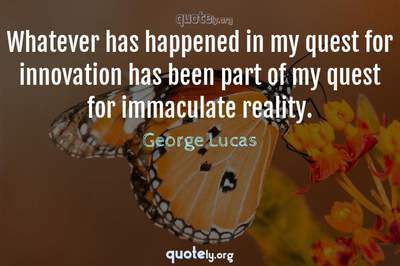 Photo Quote of Whatever has happened in my quest for innovation has been part of my quest for immaculate reality.