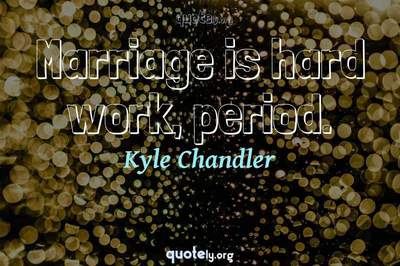 Photo Quote of Marriage is hard work, period.