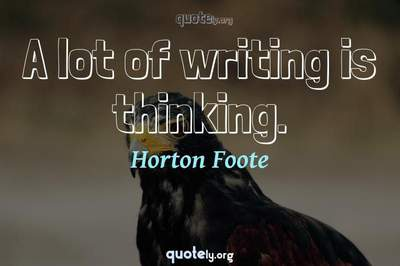 Photo Quote of A lot of writing is thinking.