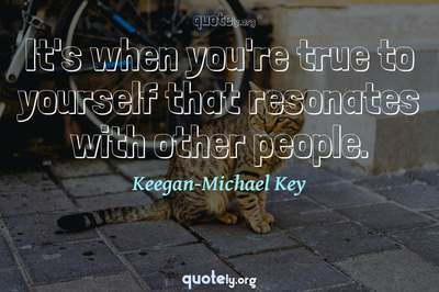 Photo Quote of It's when you're true to yourself that resonates with other people.