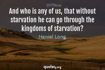 Photo Quote of And who is any of us, that without starvation he can go through the kingdoms of starvation?