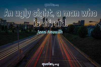 Photo Quote of An ugly sight, a man who is afraid.