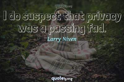 Photo Quote of I do suspect that privacy was a passing fad.