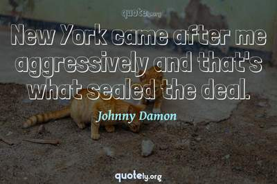 Photo Quote of New York came after me aggressively and that's what sealed the deal.