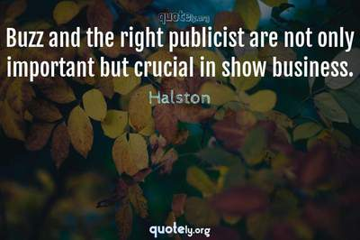 Photo Quote of Buzz and the right publicist are not only important but crucial in show business.