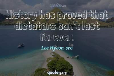 Photo Quote of History has proved that dictators can't last forever.