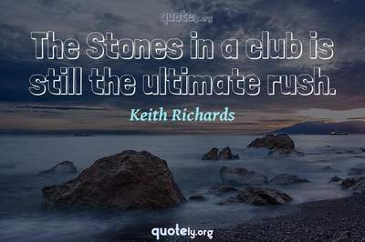 Photo Quote of The Stones in a club is still the ultimate rush.