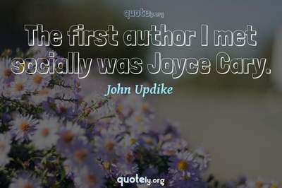Photo Quote of The first author I met socially was Joyce Cary.
