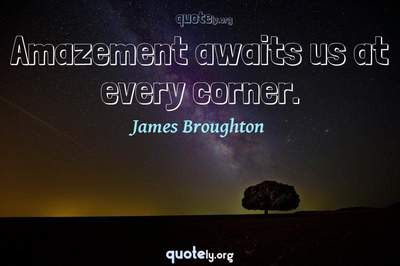 Photo Quote of Amazement awaits us at every corner.