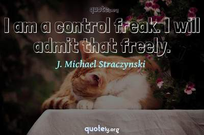Photo Quote of I am a control freak. I will admit that freely.