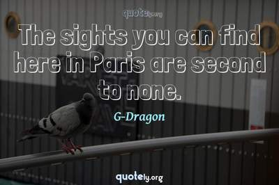 Photo Quote of The sights you can find here in Paris are second to none.