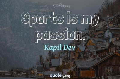 Photo Quote of Sports is my passion.