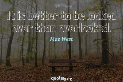 Photo Quote of It is better to be looked over than overlooked.