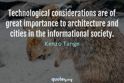 Photo Quote of Technological considerations are of great importance to architecture and cities in the informational society.