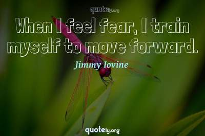 Photo Quote of When I feel fear, I train myself to move forward.