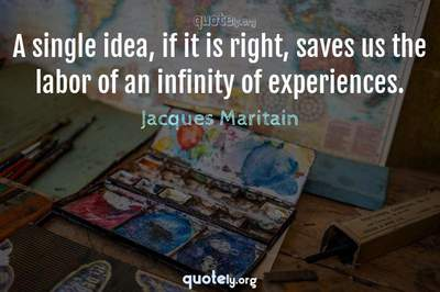 Photo Quote of A single idea, if it is right, saves us the labor of an infinity of experiences.