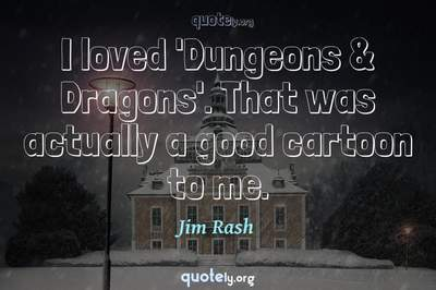 Photo Quote of I loved 'Dungeons & Dragons'. That was actually a good cartoon to me.