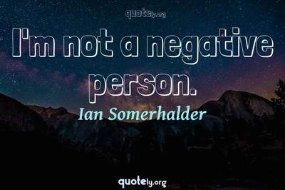 Photo Quote of I'm not a negative person.