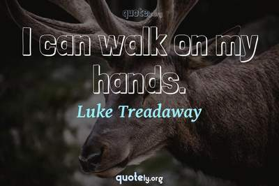Photo Quote of I can walk on my hands.