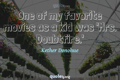 Photo Quote of One of my favorite movies as a kid was 'Mrs. Doubtfire.'