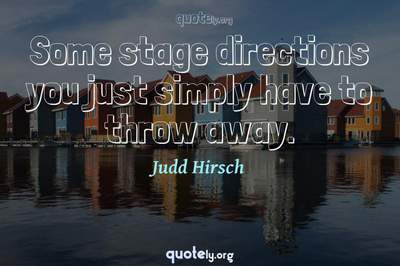 Photo Quote of Some stage directions you just simply have to throw away.