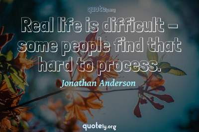 Photo Quote of Real life is difficult - some people find that hard to process.