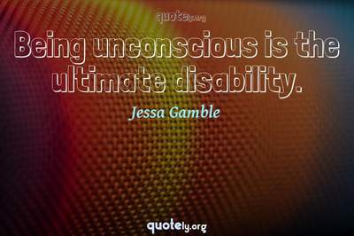 Photo Quote of Being unconscious is the ultimate disability.