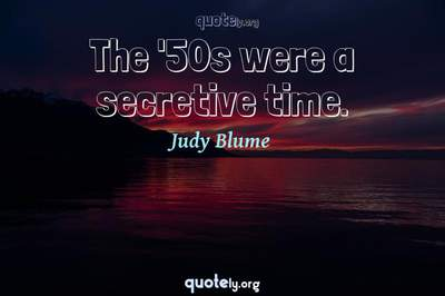 Photo Quote of The '50s were a secretive time.