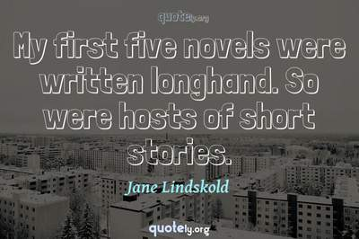 Photo Quote of My first five novels were written longhand. So were hosts of short stories.