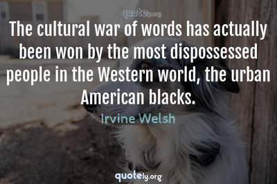 Photo Quote of The cultural war of words has actually been won by the most dispossessed people in the Western world, the urban American blacks.