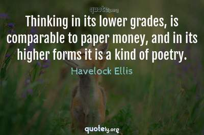 Photo Quote of Thinking in its lower grades, is comparable to paper money, and in its higher forms it is a kind of poetry.