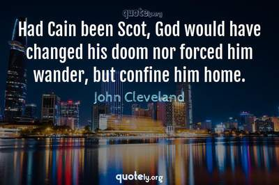 Photo Quote of Had Cain been Scot, God would have changed his doom nor forced him wander, but confine him home.