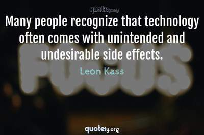 Photo Quote of Many people recognize that technology often comes with unintended and undesirable side effects.