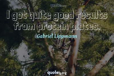 Photo Quote of I got quite good results from protein plates.
