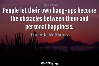 Photo Quote of People let their own hang-ups become the obstacles between them and personal happiness.