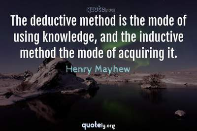 Photo Quote of The deductive method is the mode of using knowledge, and the inductive method the mode of acquiring it.
