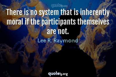 Photo Quote of There is no system that is inherently moral if the participants themselves are not.