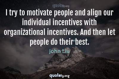 Photo Quote of I try to motivate people and align our individual incentives with organizational incentives. And then let people do their best.