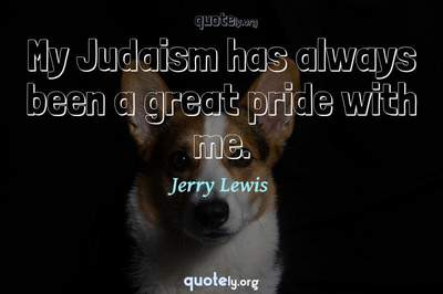 Photo Quote of My Judaism has always been a great pride with me.