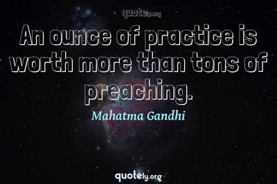 Photo Quote of An ounce of practice is worth more than tons of preaching.