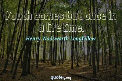 Photo Quote of Youth comes but once in a lifetime.
