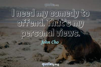 Photo Quote of I need my comedy to offend. That's my personal views.