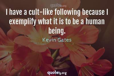 Photo Quote of I have a cult-like following because I exemplify what it is to be a human being.