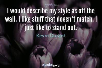 Photo Quote of I would describe my style as off the wall. I like stuff that doesn't match. I just like to stand out.