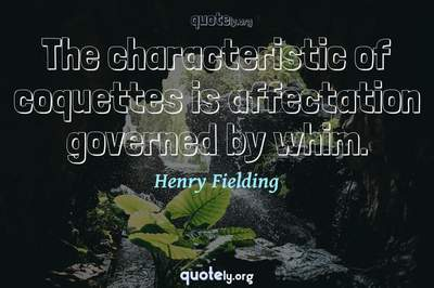 Photo Quote of The characteristic of coquettes is affectation governed by whim.