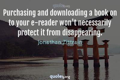 Photo Quote of Purchasing and downloading a book on to your e-reader won't necessarily protect it from disappearing.