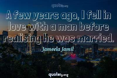 Photo Quote of A few years ago, I fell in love with a man before realising he was married.